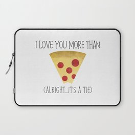 I Love You More Than Pizza (Alright... It's A Tie) Laptop Sleeve