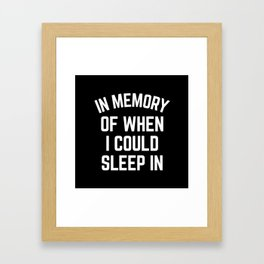 In Memory Of When I Could Sleep In Framed Art Print