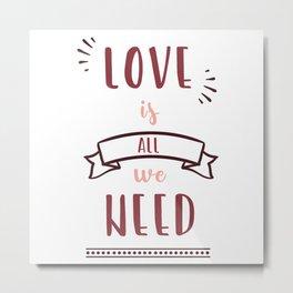 love is all we need Metal Print