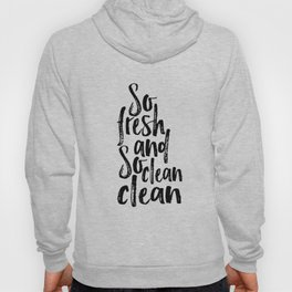 Bathroom Poster Nursery Quotes Baby Shower Quotes Print Bathroom Decor So Fresh And So Clean Hoody