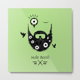 Make Beards Not War! Metal Print