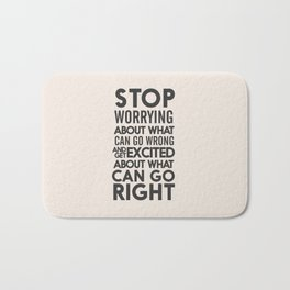 Stop worrying about what can go wrong, get excited about can go right, believe, life, future Bath Mat