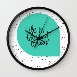 Life is too short to wait blue green Wall Clock
