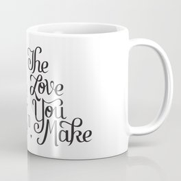 The Love You Take Coffee Mug