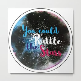 You Could Rattle the Stars Metal Print
