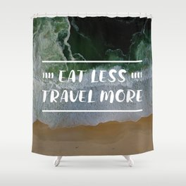 Eat Less, Travel More in Beach Background Shower Curtain