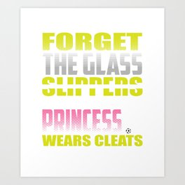 Forget Glass Slippers Princess Cleats Art Print