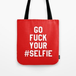 GO FUCK YOUR SELFIE (Red) Tote Bag