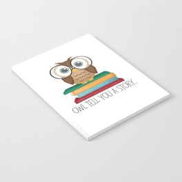 Owl Tell You A Story... Notebook