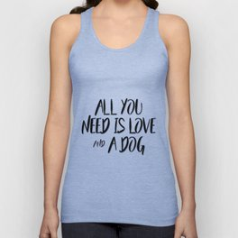 All you need is love and a dog quote Unisex Tank Top