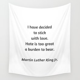 Martin Luther King Inspirational Quote - I have decided to stick with love - hate is too great a bur Wall Tapestry