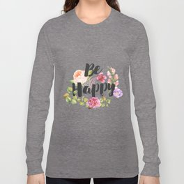 Be happy Inspirational Quote Long Sleeve T-shirt