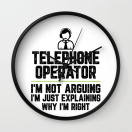 Telephone operator I'm Not Arguing I'm Just Explaining Why I'm Right Telephone operator Gift Funny Wall Clock