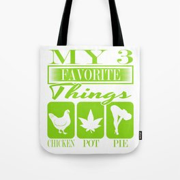 """A Nice Cannabis Tee For High Persons """"My 3 Favorite Things Chicken Pot Pie"""" T-shirt Design Sex Food Tote Bag"""