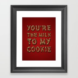 You're the Milk To My Cookie Framed Art Print