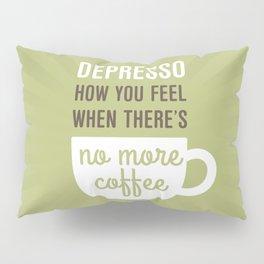 Coffee: Depresso Pillow Sham
