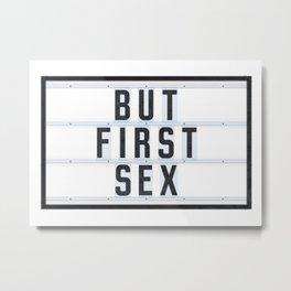But first SEX Metal Print