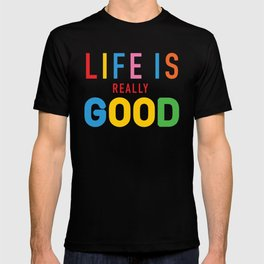 Life Is Really Good T-shirt