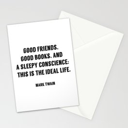 Good friends, good books, and a sleepy conscience - this is the ideal life. - Mark Twain Stationery Cards