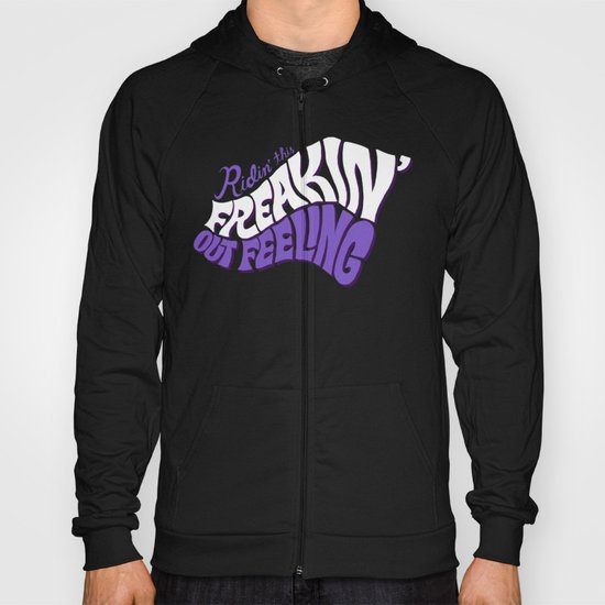 Ridin' This Freakin' Out Feeling. Hoody