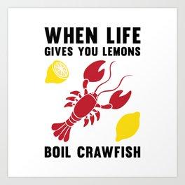 When Life Gives You Lemons Boil Crawfish T Shirt Lobster Prawn Art Print