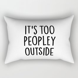 It's too peopley outside Rectangular Pillow