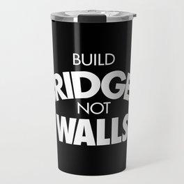 Build bridges not walls Travel Mug