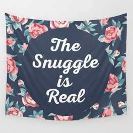 The Snuggle Is Real (Floral) Funny Quote Wall Tapestry