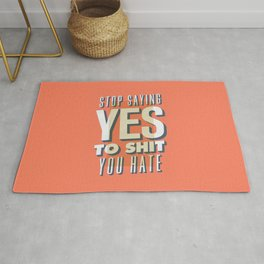 Stop Saying Yes to Shit You Hate Rug