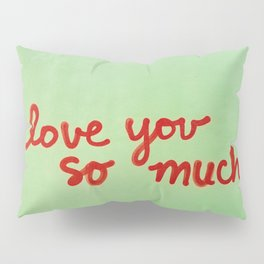 I Love You So Much II Pillow Sham