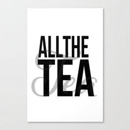 All the Tea Canvas Print