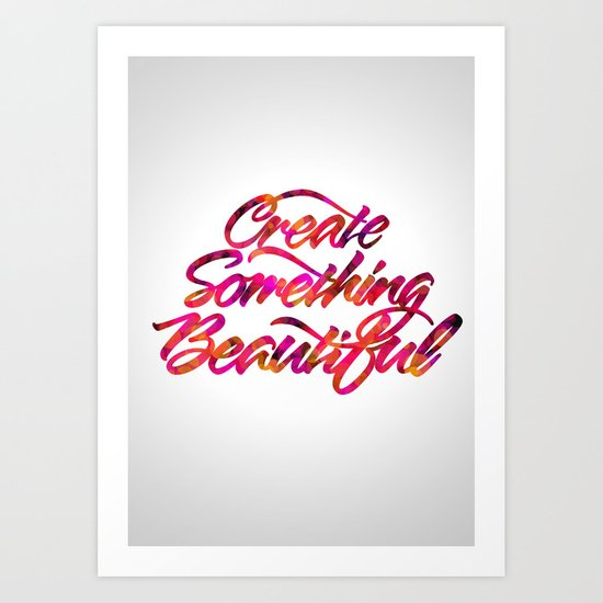 Create Something Beautiful Art Print