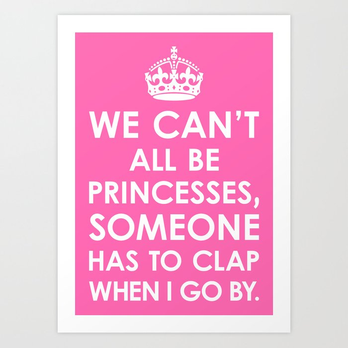 We Can T All Be Princesses Hot Pink Art Print By Creativeangel Society6
