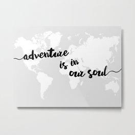 Adventure is in our Soul Metal Print