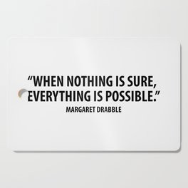 When Nothing is Sure, Everything is Possible. - Margaret Drabble Cutting Board