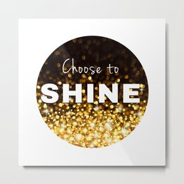 Choose to Shine Metal Print