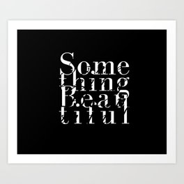 Something Beautiful Art Print