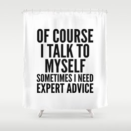 Of Course I Talk To Myself Sometimes I Need Expert Advice Shower Curtain
