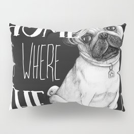 Home Is Where The Dog Is (Pug) Black Pillow Sham