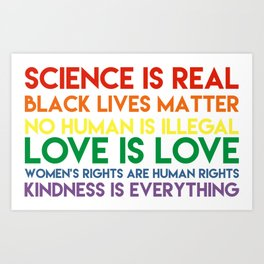 Science is real! Black lives matter! No human is illegal! Love is love! Women's rights are human rig Art Print