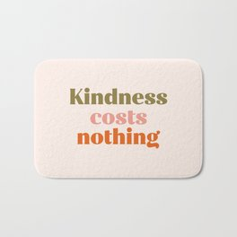 Kindness costs nothing Bath Mat