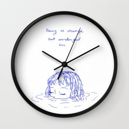 Being is Strange, But Wonderful Too Wall Clock