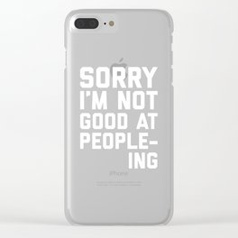 Not Good At People-ing Funny Quote Clear iPhone Case