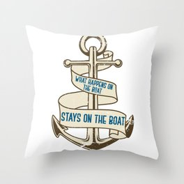 What Happens On The Boat Stays On The Boat Throw Pillow