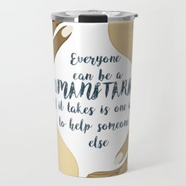 Everyone can be humanitarian - All it takes is one act to help someone else Travel Mug