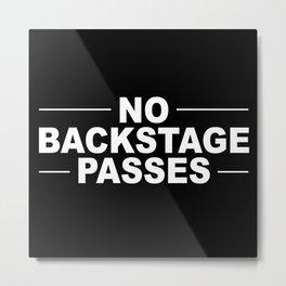 No Backstage Passes Metal Print