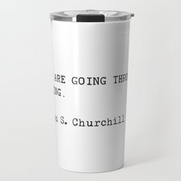 If you are going through hell, keep going. Winston S. Churchill Travel Mug