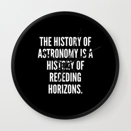 The history of astronomy is a history of receding horizons Wall Clock