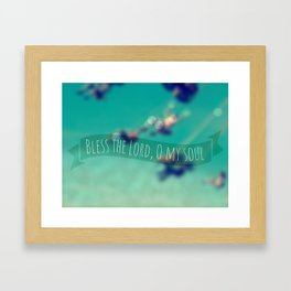 Bless the Lord, O my soul Framed Art Print
