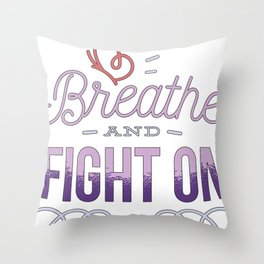 Breath and fight on  CF graphics for Cystic Fibrosis Awareness design Throw Pillow